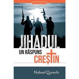 Jihadul, un raspuns crestin - Nabeel Qureschi, editura Casa Cartii