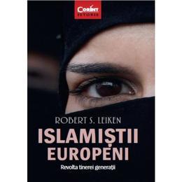 Islamistii europeni. Revolta tinerei generatii - Robert S. Leiken , editura Corint