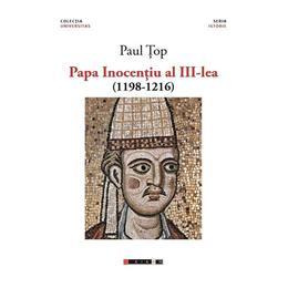Papa Inocentiu al III-lea (1198-1216) - Paul Top, editura Eikon