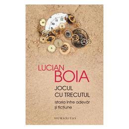 Jocul cu trecutul Ed.2018 - Lucian Boia, editura Humanitas