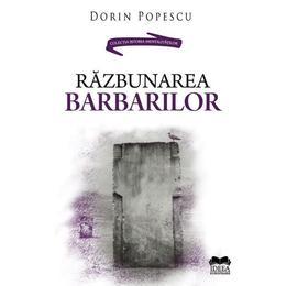 Razbunarea barbarilor - Dorin Popescu, editura Ideea Europeana