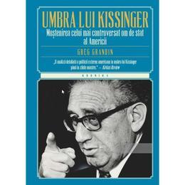 In umbra lui Kissinger - Greg Grandin, editura Litera