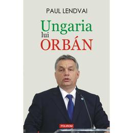Ungaria lui Orban - Paul Lendvai, editura Polirom