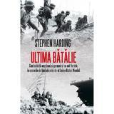 Ultima batalie - Stephen Harding, editura Rao