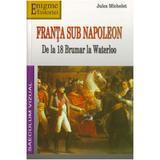 Franta sub Napoleon - Jules Michelet, editura Saeculum Vizual