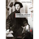 Istoria de sub covor - Ovidiu Pecican, editura Adenium