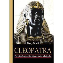 Cleopatra. Povestea fascinanta a ultimei regine a Egiptului - Stacy Schiff, editura All