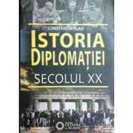Istoria Diplomatiei. Secolul Xx - Constantin Vlad, editura Cetatea De Scaun