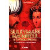 Suleyman Magnificul si sultana Hurrem - Erhan Afyoncu, editura Corint