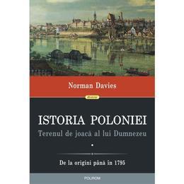 Istoria Poloniei - Terenul de joaca al lui Dumnezeu Vol. 1+2 - Norman Davies, editura Polirom