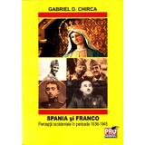Spania si Franco. Perceptii occidentale in perioada 1936-1945 - Gabriel D. Chirca, editura Pro Universitaria