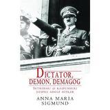 Dictator, Demon, Demagog. Intrebari Si Raspunsuri Despre Adolf Hitler - Anna Maria Sigmund, editura Rao