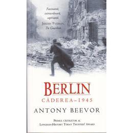 Berlin - Caderea 1945 - Antony Beevor, editura Rao