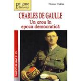 Charles de Gaulle, Un erou in Epoca democratica - Thomas Nicklas, editura Saeculum I.o.
