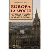 Europa la apogeu - Adrian Claudiu Stoica, editura Cetatea De Scaun
