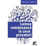 Lumea romaneasca in zece prozatori - Theodor Codreanu, editura Contemporanul