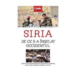 Siria. De ce s-a inselat Occidentul - Frederic Pichon, editura Corint