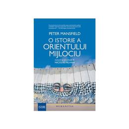 O istorie a Orientului Mijlociu - Peter Mansfield, editura Humanitas