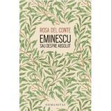 Eminescu sau despre absolut - Rosa Del Conte, editura Humanitas
