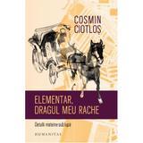 Elementar, dragul meu Rache. Detalii mateine sub lupa - Cosmin Ciotlos , editura Humanitas