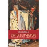 Cartea lui Prospero. Eseuri despre douasprezece piese de William Shakespeare - Gelu Ionescu , editura Humanitas