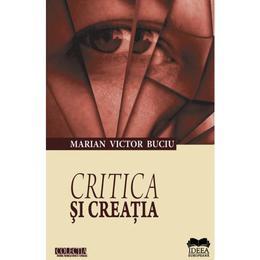 Critica si creatia - Marian Victor Buciu, editura Ideea Europeana
