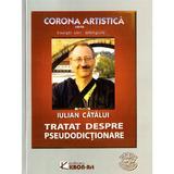 Tratat despre pseudodictionare - Iulian Catalui, editura Kron Art