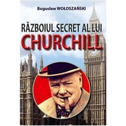 Razboiul Secret Al Lui Churchill - Boguslaw Woloszanski, editura Orizonturi