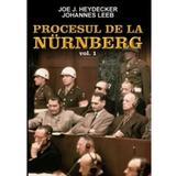 Procesul De La Nurenberg Vol. 1 - Joe J. Heydecker, Johannes Leeb, editura Orizonturi