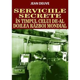 Serviciile Secrete in timpul celui de-al doilea razboi mondial - Jean Deuve, editura Orizonturi