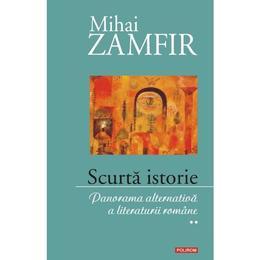 Scurta istorie Vol. 2: Panorama alternativa a literaturii romane - Mihai Zamfir, editura Polirom