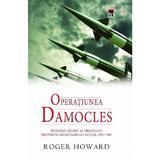 Operatiunea Damocles - Roger Howard, editura Rao
