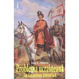 Problema ucraineana in lumina istoriei - Ion I. Nistor, editura Vestala