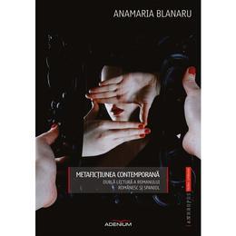 Metafictiunea contemporana - Anamaria Blanaru, editura Adenium