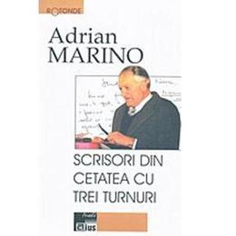 Scrisori din cetatea cu trei turnuri - Adrian Marino, editura Aius