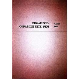 Edgar Poe: Corabiile bete. Pym - Adrian Stan, editura Brumar