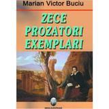 Zece prozatori exemplari - Marian Victor Buciu, editura Ideea Europeana