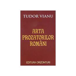 Arta prozatorilor romani - Tudor Vianu, editura Orizonturi