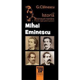 Mihai Eminescu Din Istoria Literaturii Romane De La Origini Pana In Prezent - G. Calinescu, editura Paideia