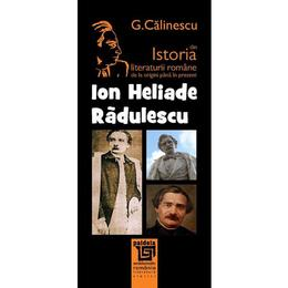Ion Heliade Radulescu Din Istoria Literaturii Romane De La Origini Pana In Prezent - G. Calinescu, editura Paideia