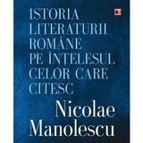 Istoria Literaturii Romane Pe Intelesul Celor Care Citesc - Nicolae Manolescu, editura Paralela 45
