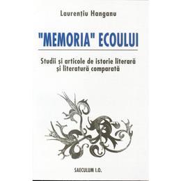 Memoria ecoului - Laurentiu Hanganu, editura Saeculum I.o.