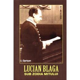 Lucian Blaga, sub zodia mitului - I. Oprisan, editura Saeculum I.o.