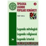 Tipologia legendei populare romanesti 2 - Legenda Mitologica, Legenda Religioasa - Tony Brill, editura Saeculum I.o.