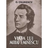 Viata lui Mihai Eminescu - G. Calinescu, editura Semne
