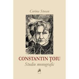 Constantin Toiu. Studiu Monografic - Corina Stoean, editura Tracus Arte