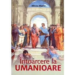 Intoarcere la umanioare - Mircea Manta, editura Transilvania Expres