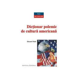 Dictionar polemic de cultura americana - Eduard Vlad, editura Institutul European