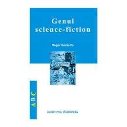 Genul Science-Fiction - Roger Bozzetto, editura Institutul European