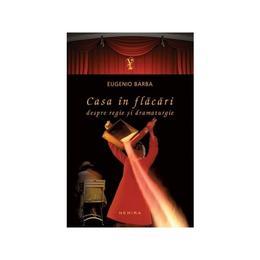 Casa in flacari. Despre religie si dramaturgie - Eugenio Barba, editura Nemira